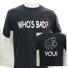 "T-Shirt ""WHO'S BAD?""-""YOU!"""